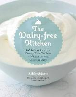 The Dairy-free Kitchen: 100 Recipes...