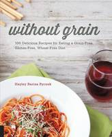 Without Grain: 100 Delicious Recipes...