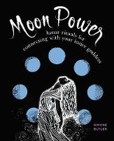 Moon Power: Lunar Rituals for...