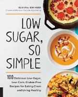 Low Sugar, So Simple: 100 Delicious...