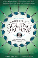Homer Kelley's Golfing Machine: The...