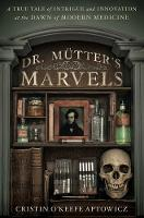 Dr Mutter's Marvels: A True Tale of...