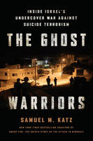 The Ghost Warriors: Inside Israel's...