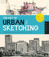 The Art of Urban Sketching: Drawing ...