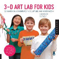 3D Art Lab for Kids: 32 Adventures in...