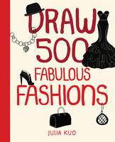 Draw 500 Fabulous Fashions: A...