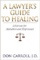 A Lawyers Guide to Healing: Solutions...