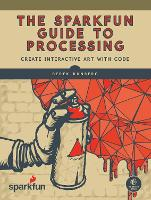 The SparkFun Guide to Processing:...