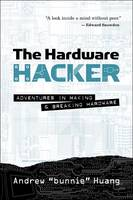 The Hardware Hacker: Adventures in...