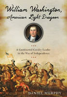 William Washington, American Dragoon:...