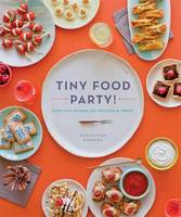 Tiny Food Party: Bite-size Recipes ...