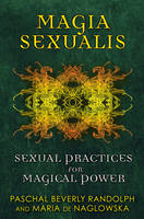 Magia Sexualis: Sexual Practices for...