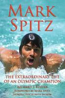 Mark Spitz: The Extraordinary Life of...
