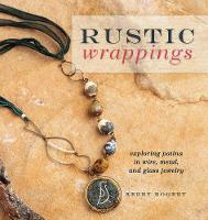 Rustic Wrappings: Patina in Wire ...