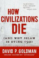 How Civilizations Die: (And Why Islam...