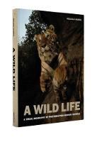 A Wild Life: A Visual Biography of...