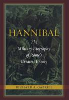 Hannibal: The Military Biography of...