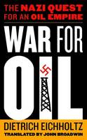 War for Oil: The Nazi Quest for an ...