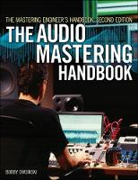 The Mastering Engineer's Handbook: ...