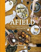 Afield: A Chef's Guide to Preparing...