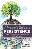 A Writer's Guide to Persistence: How...