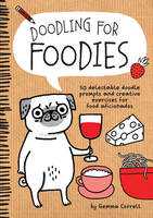 Doodling for Foodies: 50 Delectable...