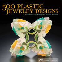 500 Plastic Jewelry Designs: A...
