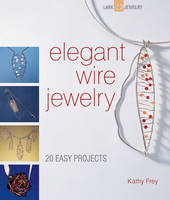 Elegant Wire Jewelry: 20 Easy Projects