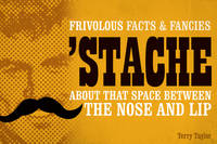 Stache: Frivolous Facts & Fancies...