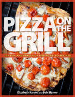 Pizza on the Grill: 100 Fun and...