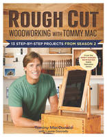 Rough Cut Woodworking with Tommy Mac:...