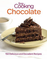 Fine Cooking Chocolate: 150 Delicious...