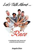 LET'S TALK ABOUT RACE: A Workbook for...