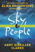 Sky People: Untold Stories of Alien...