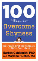 100 Ways to Overcome Shyness: Go from...