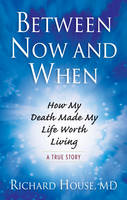 Between Now and When: How My Death...