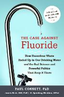 The Case Against Fluoride: How...