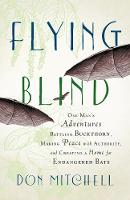 Flying Blind: One Man's Adventures...