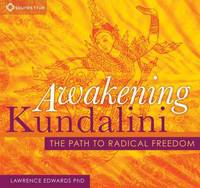 Awakening Kundalini: The Path to...