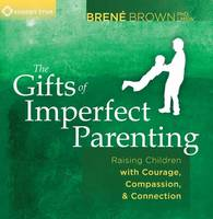 The Gifts of Imperfect Parenting:...