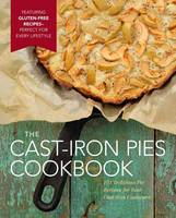 Cast-Iron Pies: 101 Delicious Pie...