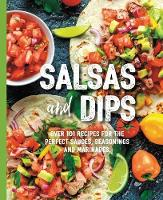 Salsas and Dips: Over 101 Recipes for...