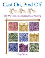 Cast on, Bind Off: 211 Ways to Begin...