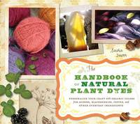 The Handbook of Natural Plant Dyes:...