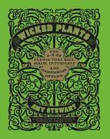 Wicked Plants: The A-Z of Plants That...
