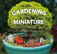 Gardening in Miniature: Create Your...