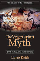 The Vegetarian Myth: Food, Justice,...