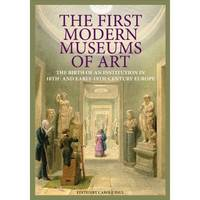 The First Modern Museums of Art: The...