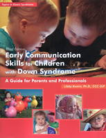 Early Communication Skills for Children with Down Syndrome: A Guide for Parents & Professionals