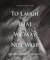 To Laugh That We May Not Weep: The...
